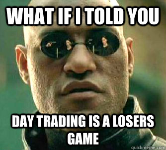 what-if-i-told-you-daytrading.jpg